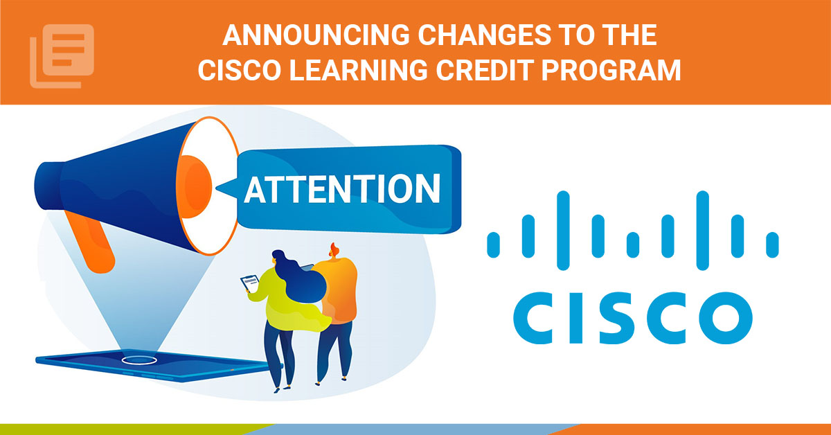 Announcing Changes to the Cisco Learning Credit Program