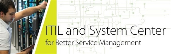 ITIL and System Center, Together for Better Service Management